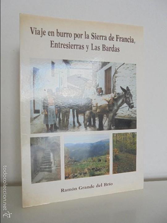 VIAJE EN BURRO POR LA SIERRA DE FRANCIA ENTRESIERRAS Y LAS BARDAS. RAMON GRANDE DEL BRIO. (Libros de Segunda Mano - Geografía y Viajes)