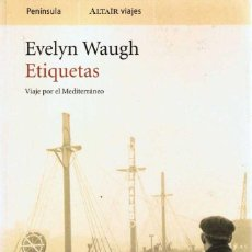 Libros de segunda mano: ETIQUETAS. VIAJE POR EL MEDITERRÁNEO - EVELYN WAUGH. Lote 56520305