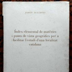 Libros de segunda mano: ÍNDEX ELEMENTAL DE MATÈRIES I PUNTS DE VISTA GEOGRÀFICS PER A FACILITAR L'ESTUDI D'UNA LOCALITAT. Lote 57012546