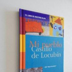 Libros de segunda mano: EL LIBRO DE NUESTROS HIJOS. MI PUEBLO CASTILLO DE LOCUBÍN - CEIP MIGUEL HERNÁNDEZ 2006. Lote 57318156