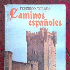 Libros de segunda mano: CAMINOS ESPAÑOLES. FEDERICO TORRES 1952 EDITORA NACIONAL 3A ED MOLT BON ESTAT V FOTOS. Lote 57530052