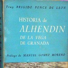 Libros de segunda mano: PONCE DE LEÓN : HISTORIA DE ALHENDIN DE LA VEGA DE GRANADA. (ILUSTRACIONES, MAPAS BLANCO Y NEGRO. Lote 57607528