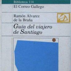 Libros de segunda mano: GUÍA DEL VIAJERO DE SANTIAGO. RAMÓN ÁLVAREZ DE LA BRAÑA. Lote 57666086