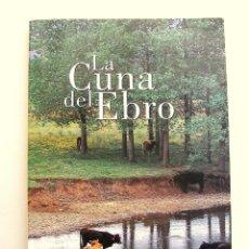 Libros de segunda mano: LA CUNA DEL EBRO - JORRÍN GARCÍA, EMILIO - ED. CANTABRIA TRADICIONAL - 2002. Lote 57700975