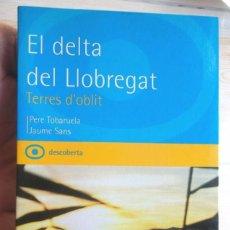 Libros de segunda mano: EL DELTA DEL LLOBREGAT TERRES D'OBLIT 2003 MOLT BON ESTAT V FOTOS. Lote 57791174