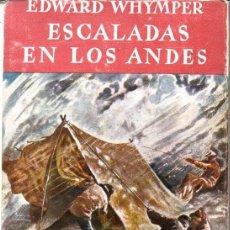 Libros de segunda mano: EDWARD WHYMPER : ESCALADAS EN LOS ANDES (JUVENTUD, 1953). Lote 58134717
