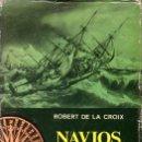 Libros de segunda mano: ROBERT DE LA CROIX : NAVÍOS SIN RETORNO (CARALT, 1965). Lote 58134984