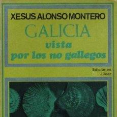 Libros de segunda mano: GALICIA VISTA POR LOS NO GALLEGOS. XESÚS ALONSO MONTERO. Lote 132537227