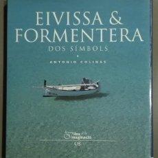 Libros de segunda mano: EIVISSA I FORMENTERA. DOS SÍMBOLS. ANTONIO COLINAS. LES ILLES DE LA IMAGINACIÓ 1999. MUY BUEN ESTADO. Lote 58391153