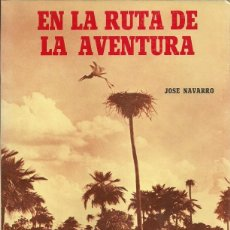 Libros de segunda mano: JOSE NAVARRO-EN LA RUTA DE LA AVENTURA.1981.. Lote 58665230