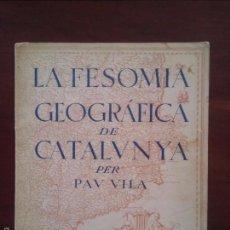 Libros de segunda mano: PAU VILA - LA FESOMIA GEOGRÁFICA DE CATALUNYA - 1937 - VER FOTOS DE TODO CATALUNYA - MUY BUENAS. Lote 58674971