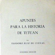 Libros de segunda mano: RUIZ DE CUEVAS : TETUÁN (APUNTES PARA LA HISTORIA DE TETUÁN). (COLONIAS ESPAÑOLAS. AFRICA). Lote 58676675