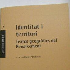 Libros de segunda mano: IDENTITAT I TERRITORI. TEXTOS GEOFRÀFICS DEL RENAIXEMENT A CURA DE AGUSTÍ ALCOBERRO (EUMO). Lote 58704171