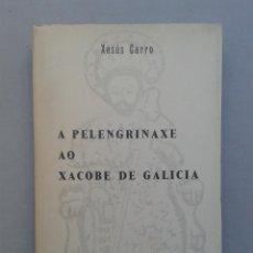 Libros de segunda mano: A PELENGRINAXE AO XACOBE DE GALICIA. XESÚS CARRO. AÑO 1965.. Lote 59037695