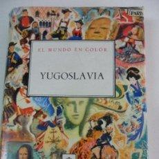 Libros de segunda mano: YUGOSLAVIA. EL MUNDO EN COLOR. EDICIONES CASTILLA, 1961. TAPA DURA EN TELA CON SOBRECUBIERTA. POR DO. Lote 59974167