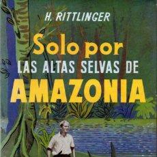 Libros de segunda mano - Sólo por las altas selvas de Amazonia - Herbert Rittlinger - 59993823
