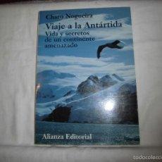 Libros de segunda mano: VIAJE A LA ANTARTIDA VIDA Y SECRETOS DE UN CONTINENTE AMENAZADO.CHARO NOGUEIRA.ALIANZA EDITORIAL 199. Lote 60005223