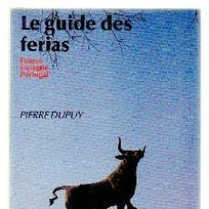 Libros de segunda mano: LE GUIDE DES FERIAS. FRANCE - ESPAGNE - PORTUGAL. DUPUY, PIERRE. A-IDIO-225. Lote 60070491