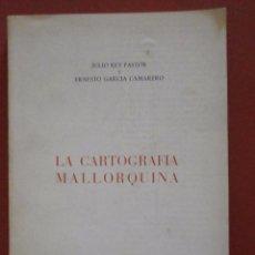 Libros de segunda mano: LA CARTOGRAFIA MALLORQUINA. JULIO REY PASTOR Y ERNESTO GARCIA CAMARERO. Lote 211652704