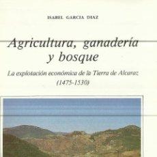 Libros de segunda mano: AGRICULTURA, GANADERÍA Y BOSQUE DE LA TIERRA DE ALCARAZ(1470-1530).ISABEL GARCÍA DÍAZ.ALBACETE. 1987. Lote 62498564