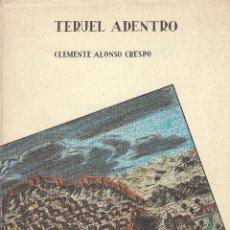 Libros de segunda mano: CLEMENTE ALONSO CRESPO. TERUEL ADENTRO. ZARAGOZA, 1986.. Lote 63971407