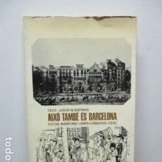 Libros de segunda mano: AIXO TAMBE ES BARCELONA / J.M. ESPINAS; FOTOS MASPONS + UBIÑA; DIB. CESC. BCN : LUMEN, 1965. 24X14CM. Lote 211444582