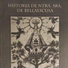 Libros de segunda mano: HISTORIA DE NTRA SRA DE BELLAESCUSA. (ORUSCO DE TAJUÑA, MADRID) ENVIO GRATUITO . Lote 66769794