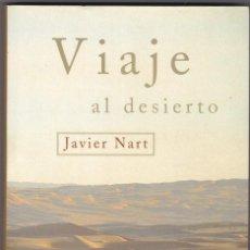 Libros de segunda mano: VIAJE AL DESIERTO - JAVIER NART. Lote 122437699