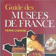 Libros de segunda mano: GUIDE DES MUSEES DE FRANCE DE PIERRE CABANNE LES GUIDES BORDAS. Lote 67728001
