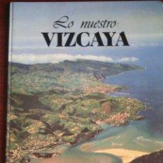 Libros de segunda mano: LIBRO LO NUESTRO VIZCAYA DE 1979 DE CAJA AHORROS MUNICIPAL BILBAO . Lote 69050013