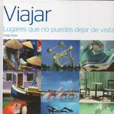 Libros de segunda mano: VIAJAR - LUGARES QUE NO PUEDES DEJAR DE VISITAR. Lote 71934947