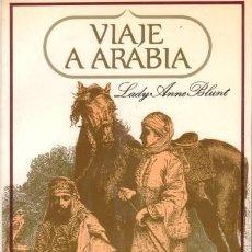 Libros de segunda mano: BLUNT, LADY ANNE: VIAJE A ARABIA. PEREGRINACIÓN A NEDJED, CUNA DE LA RAZA ÁRABE . Lote 72756159