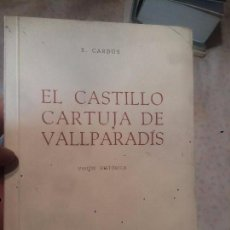 Libros de segunda mano: ANTIGUO LIBRO EL CASTILLO CARTUJA DE VALLPARADÍS ESCRITO POR S. CARDUS AÑO 1969 . Lote 73606883