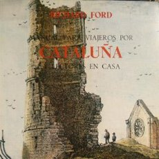 Libros de segunda mano: FORD, RICHARD. MANUAL DE VIAJEROS POR CATALUÑA Y LECTORES EN CASA. 1983.. Lote 73744871