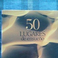Libros de segunda mano: 50 LUGARES DE ENSUEÑO. Lote 63555360