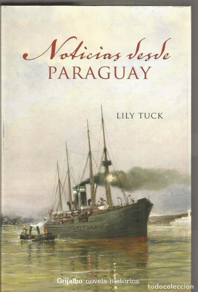 LILY TUCK. NOTICIAS DESDE PARAGUAY. GRIJALBO (Libros de Segunda Mano - Geografía y Viajes)