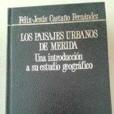 Libros de segunda mano: LOS PAISAJES URBANOS DE MÉRIDA. FÉLIX-JESÚS CASTAÑO FERNÁNDEZ. Lote 79734721
