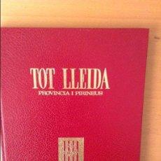 Libros de segunda mano: TOT LLEIDA. PROVINCIA I PIRINEUS - EDITORIAL ESCUDO DE ORO -. Lote 79978197