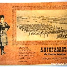 Libros de segunda mano: ANTOFAGASTA, LA CIUDAD HERÓICA POR ENRIQUE AGULLO BASTIAS DE IMPRENTA AGULLO EN CHILE 1979. Lote 84945316
