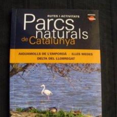Libros de segunda mano: PARCS NATURALS DE CATALUNYA - AIGUAMOLLS DE L´EMPORDA, ILLES MEDES, DELTA DEL LLOBREGAT - EN CATALA.. Lote 85522068