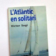 Libros de segunda mano: L'ATLÀNTIC EN SOLITARI - VICTOR SAGI I MONTPLET - REGATA OSTAR - 1992 - (CATALÀ - VEGEU FOTOS). Lote 88185648