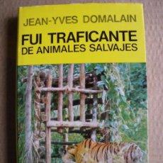 Libros de segunda mano: FUI TRAFICANTE DE ANIMALES SALVAJES. JEAN-YVES DOMALAIN. Lote 89652072