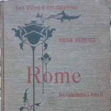 Libros de segunda mano: ROME. LES VILLES D'ART CELEBRES. DES CATACOMBES A JULES II. EMILE BERTAUX. LIBRO EN FRANCÉS, AÑO1905. Lote 89726936