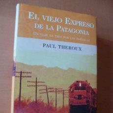Libros de segunda mano: EL VIEJO EXPRESO DE LA PATAGONIA. PAUL THEROUX. DIFÍCIL. Lote 89803500