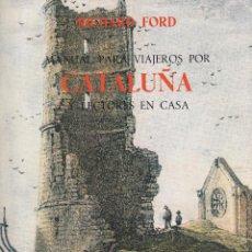 Libros de segunda mano: RICHARD FORD. MANUAL PARA VIAJEROS POR CATALUÑA Y LECTORES EN CASA. MADRID, 1983.. Lote 90051252