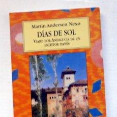 Libros de segunda mano: DIAS DE SOL, VIAJES POR ANDALUCIA DE UN ESCRITOR DANÉS - MARTÍN ANDERSEN NEXO. Lote 90058716