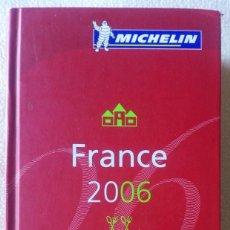 Libros de segunda mano: GUIA GUIDE MICHELIN FRANCE 2006 . FRANCIA , MONACO , ANDORRE .. Lote 91333015