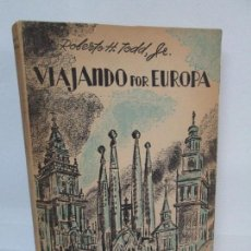 Libros de segunda mano: VIAJANDO POR EUROPA. ROBERTO H. TODD, JR. DEDICADO POR EL AUTOR. EDICIONES IBEROAMERICANAS 1957. Lote 93134050