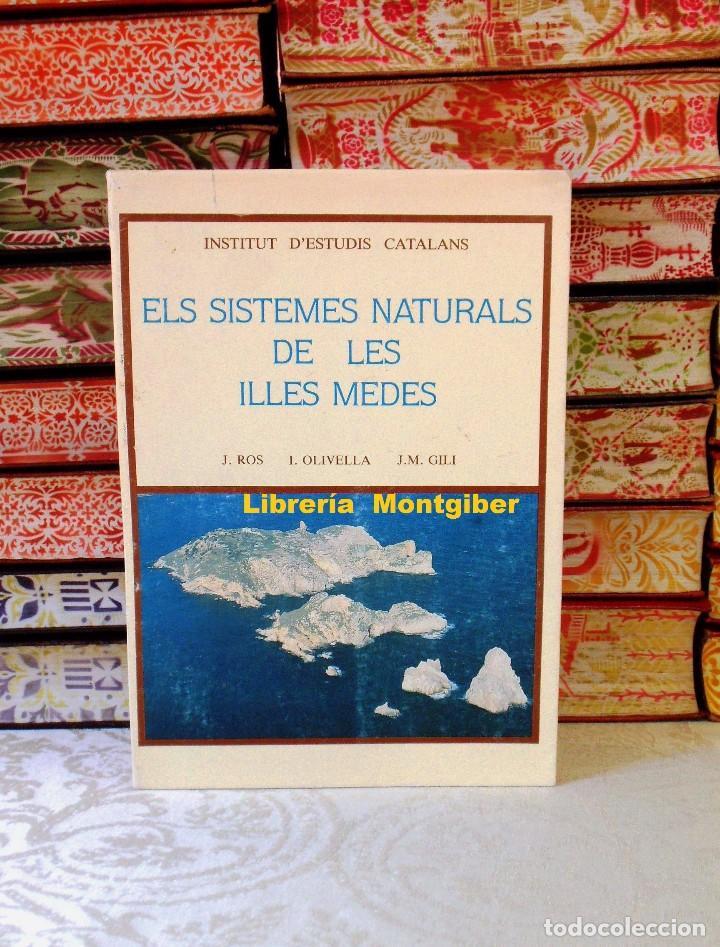 ELS SISTEMES NATURALS DE LES ILLES MEDES . AUTOR : J.ROS / J.OLIVELLA / J.M. GILI (Libros de Segunda Mano - Geografía y Viajes)