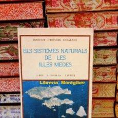 Libros de segunda mano: ELS SISTEMES NATURALS DE LES ILLES MEDES . AUTOR : J.ROS / J.OLIVELLA / J.M. GILI . Lote 93339655